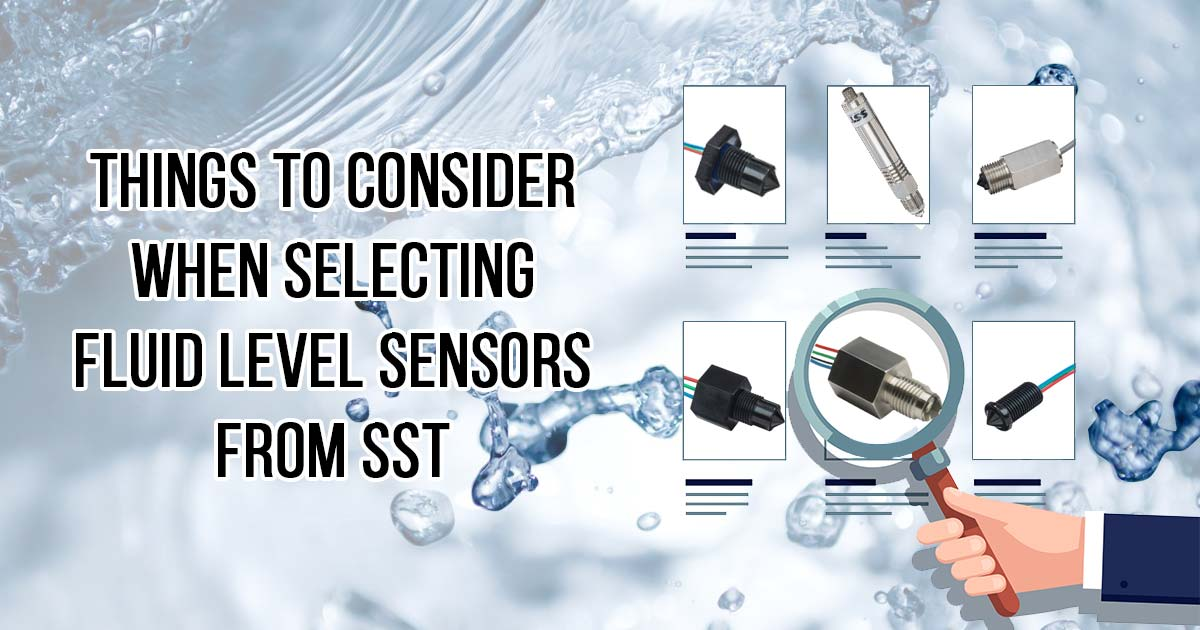Things to Consider When Selecting Fluid Level Sensors from SST