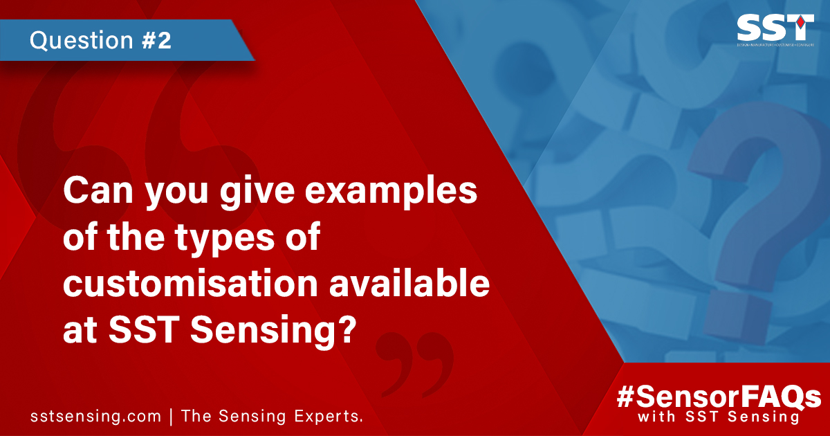Sensor FAQs - Can you give examples of the types of customisation available