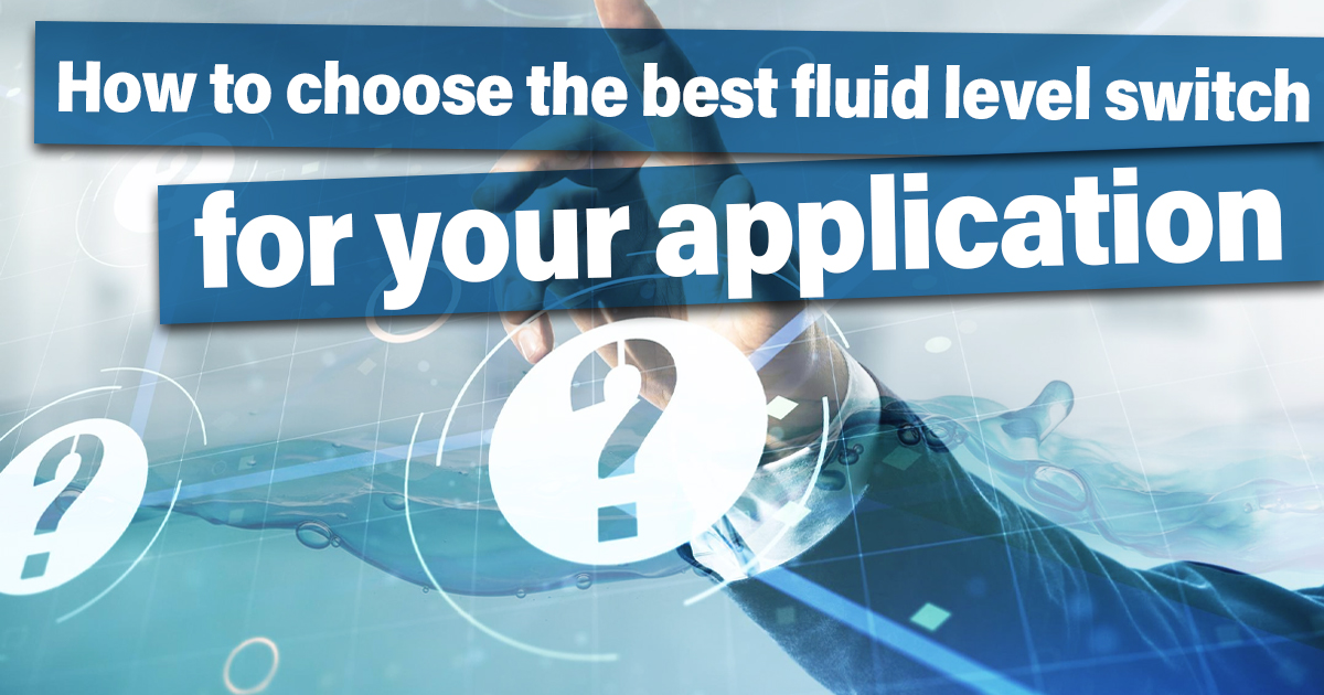 How to choose the best fluid level switch for your application